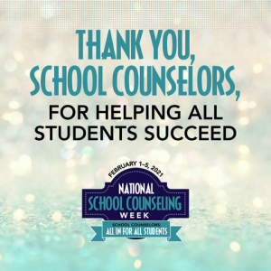 THANK YOU, SCHOOL COUNSELORS, For helping all students succeed. February 1-5, 2021 is National School Counseling Week. School Counselors: All in for all students.