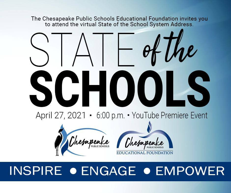 The Chesapeake Public Schools Educational Foundation invites you to attend the virtual State of the School System Address. Tuesday, April 27, 2021 6:00 PM CPS YouTube Channel Presented by: Chesapeake Public Schools Chesapeake Public Schools Educational Foundation