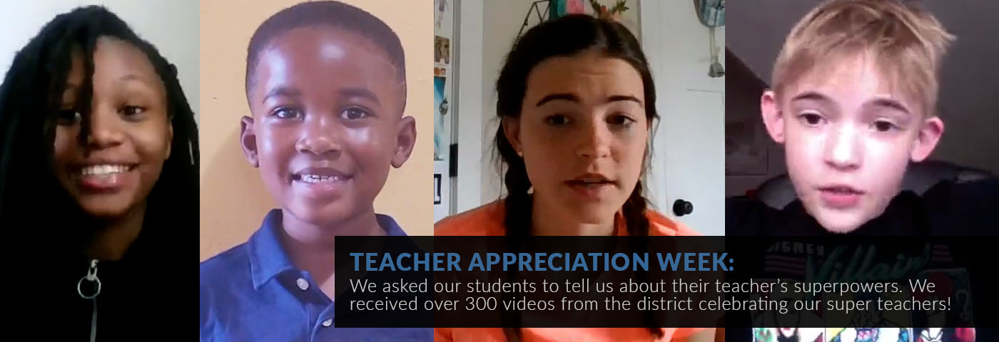 Teacher Appreciation Week: We asked our students to tell us about their teacher's superpowers. We received over 300 videos from the district celebrating our super teachers!