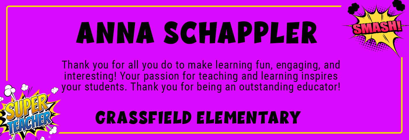 ANNA Schappler_GFE - Thank you for all you do to make learning fun, engaging, and interesting! Your passion for teaching and learning inspires your students. Thank you for being an outstanding educator!