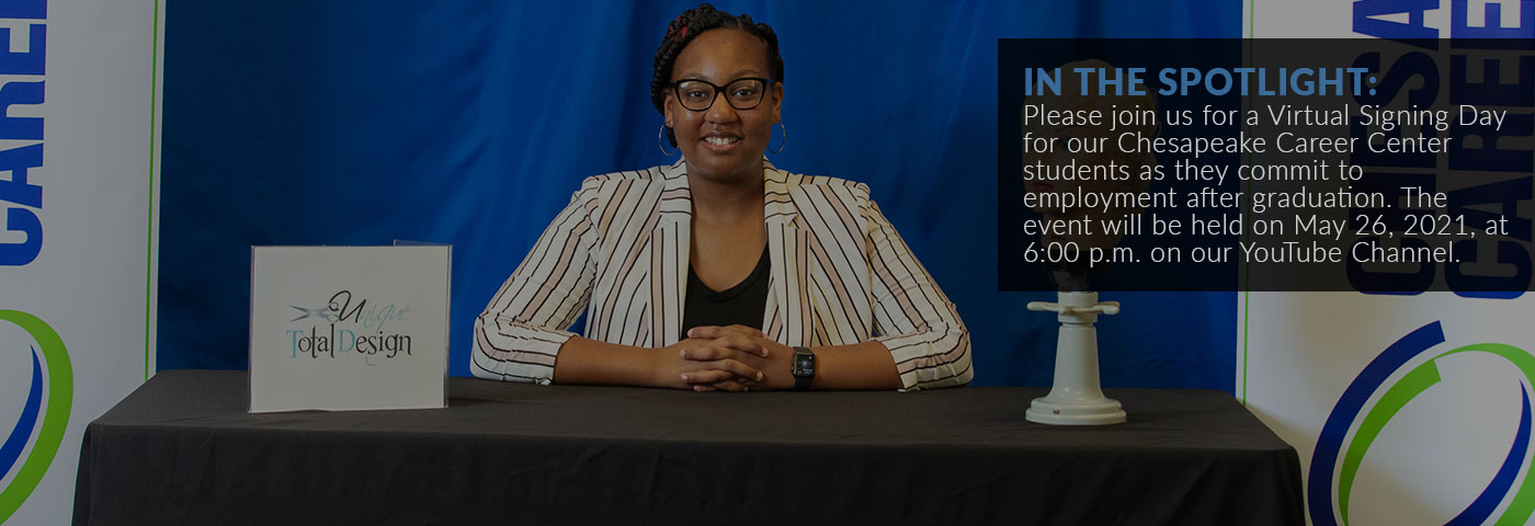 IN THE SPOTLIGHT: Please join us for a virtual signing day for our Chesapeake Career Center students as they commit to employment after graduation. The event will be held on May 26, 2021, at 6:00 p.m. on our YouTube Channel.