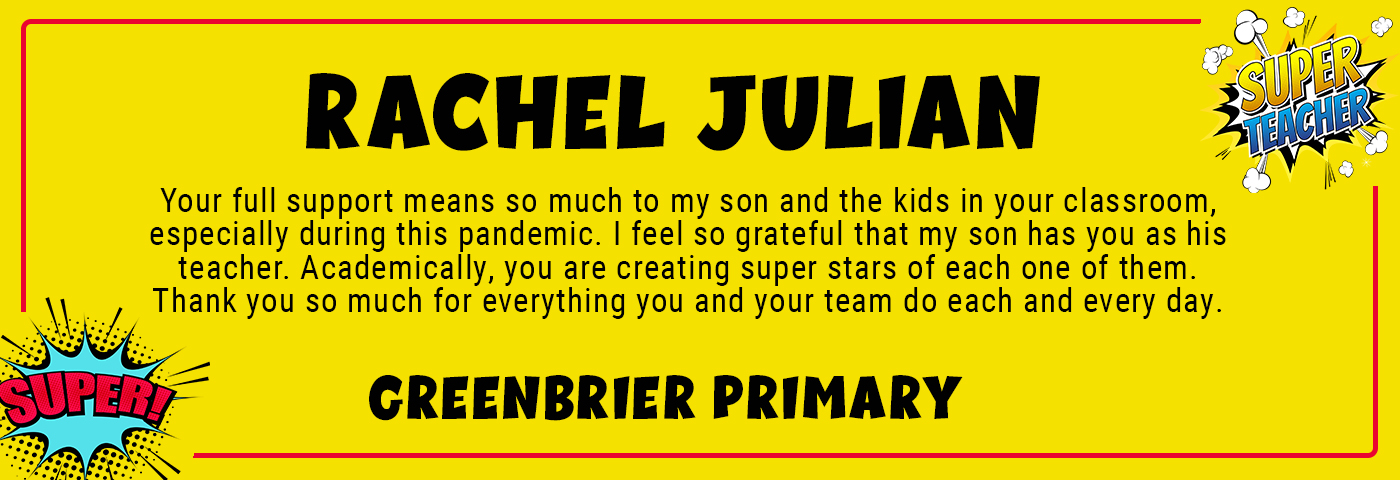 Rachel Julian_GRP - Your full support means so much to my son and the kids in your classroom, especially during this pandemic. I feel so grateful that my son has you as his teacher. Academically, you are creating super stars of each one of them. Thank you so much for everything you and your team do each and every day.