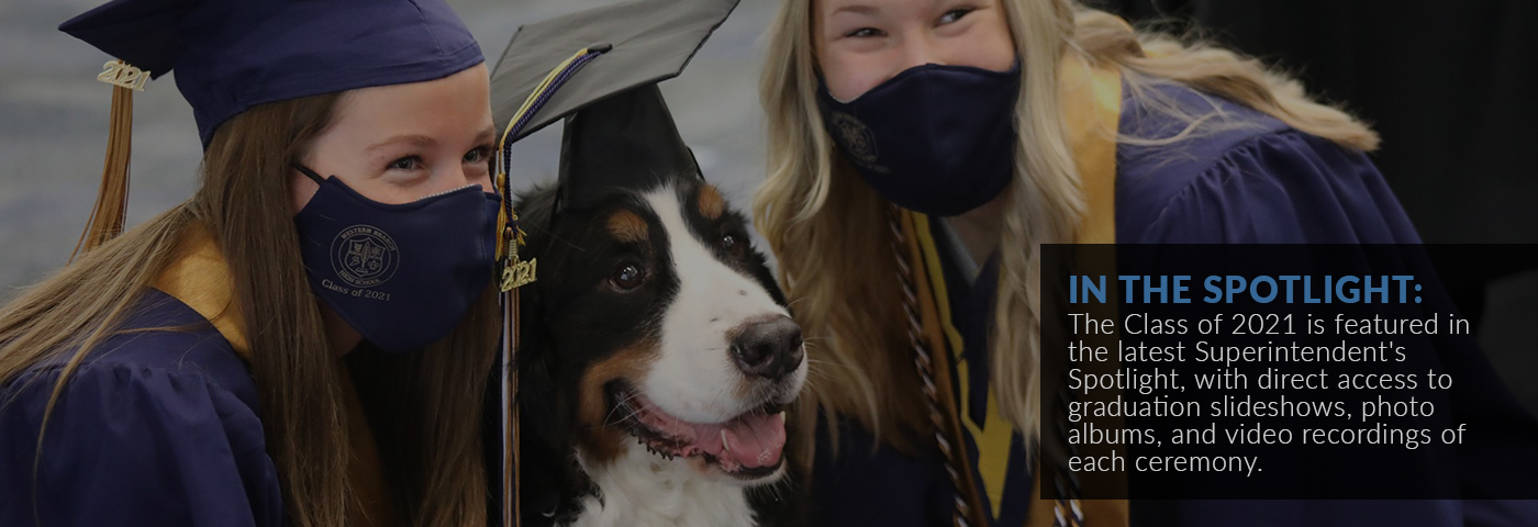 In the spotlight: The Class of 2021 is featured in the latest Superintendent's Spotlight, with direct access to graduation slideshows, photo albums, and video recordings of each ceremony.