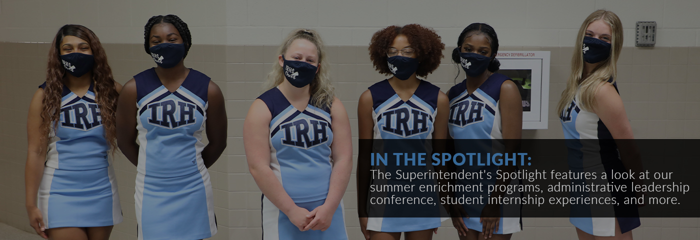 In the spotlight: The Superintendent's Spotlight features a look at our summer enrichment programs, administrative leadership conference, student internship experiences, and more.