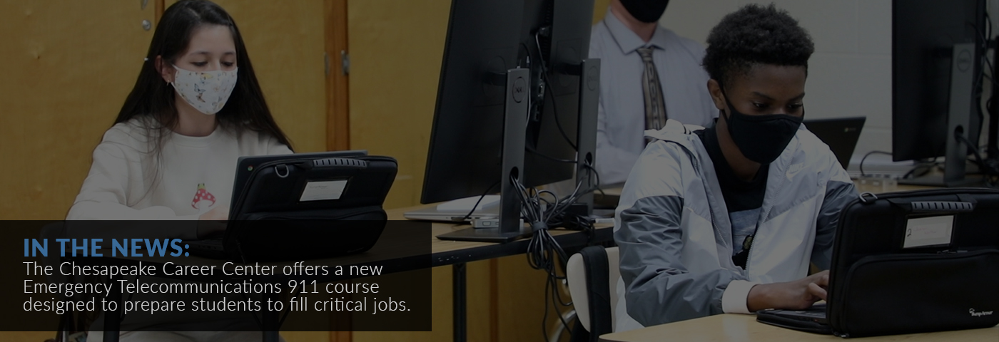 In the News: The Chesapeake Career Center offers a new Emergency Telecommunications 911 course designed to prepare students to fill critical jobs.
